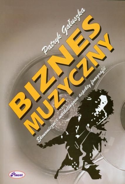 Biznes muzyczny Ekonomiczne i marketingowe aspekty fonografii - Patryk Gałuszka   okładka