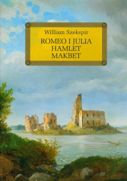 Romeo i Julia Hamlet Makbet z opracowaniem - William Szekspir | okładka
