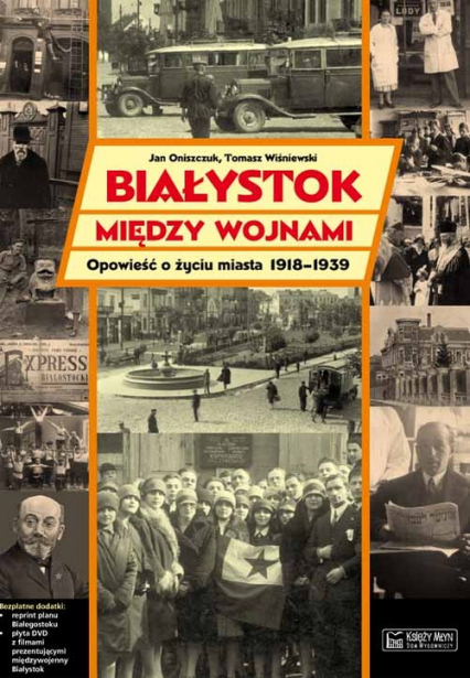 Białystok między wojnami Opowieść o życiu miasta 1918-1939 - Jan Oniszczuk | okładka