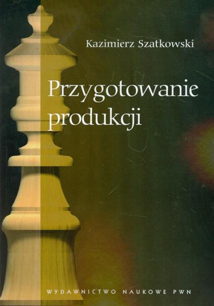 Przygotowanie produkcji - Kazimierz Szatkowski | okładka