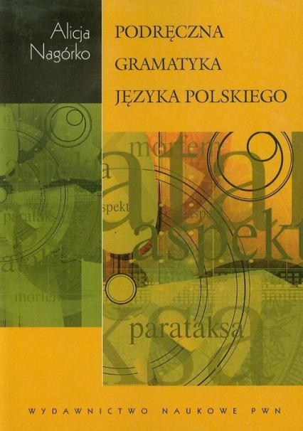 Podręczna gramatyka języka polskiego - Alicja Nagórko | okładka