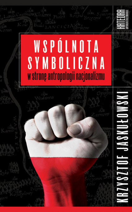Wspólnota symboliczna W stronę antropologii nacjonalizmu - Krzysztof Jaskułowski   okładka