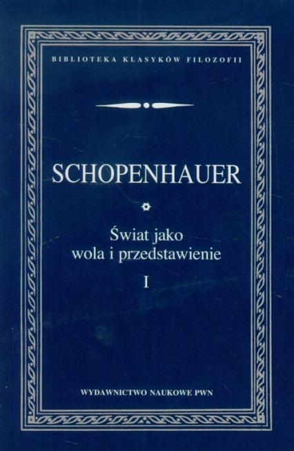 Świat jako wola i przedstawienie Tom 1 - Arthur Schopenhauer | okładka
