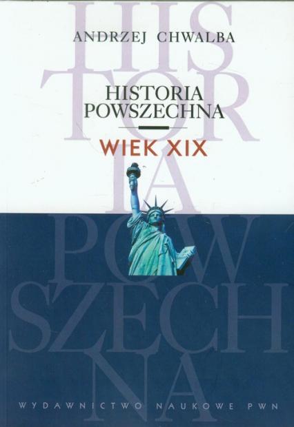 Historia powszechna Wiek XIX - Andrzej Chwalba | okładka