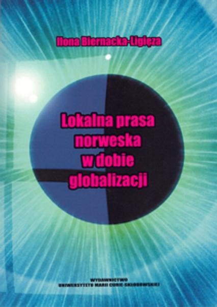 Lokalna prasa norweska w dobie globalizacji - Ilona Biernacka-Ligięza | okładka