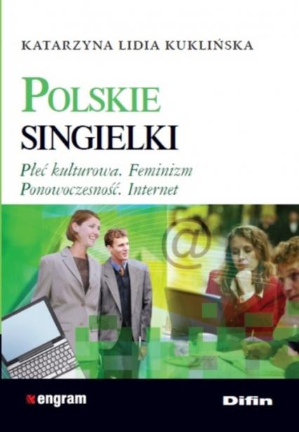 Polskie singielki Płeć kulturtowa. Feminizm. Ponowoczesność. Internet - Kuklińska Katarzyna Lidia | okładka