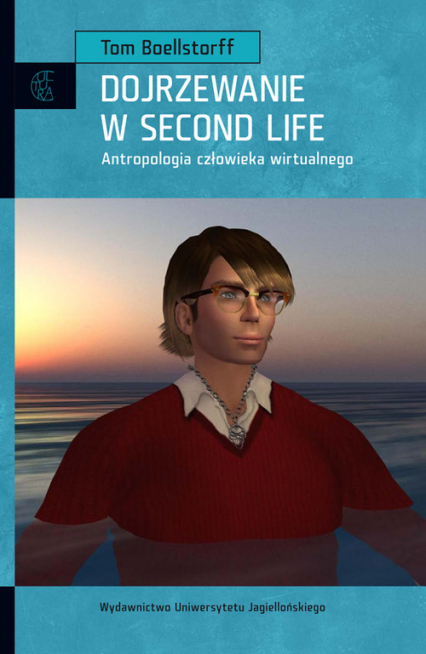 Dojrzewanie w Second Life Antropologia człowieka wirtualnego - Tom Boellstorff | okładka