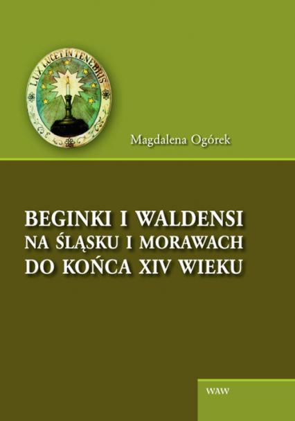 Beginki i Waldensi na Śląsku i Morawach do końca XIV wieku - Magdalena Ogórek | okładka
