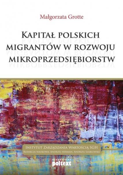 Kapitał polskich migrantów  w rozwoju mikroprzedsiębiorstw - Małgorzata Grotte | okładka