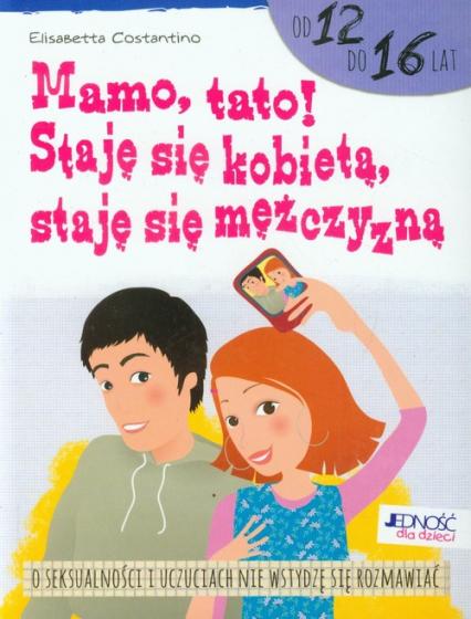 Mamo tato! Staję się kobietą staję się mężczyzną od 12 do 16 lat - Elisabetta Costantino | okładka