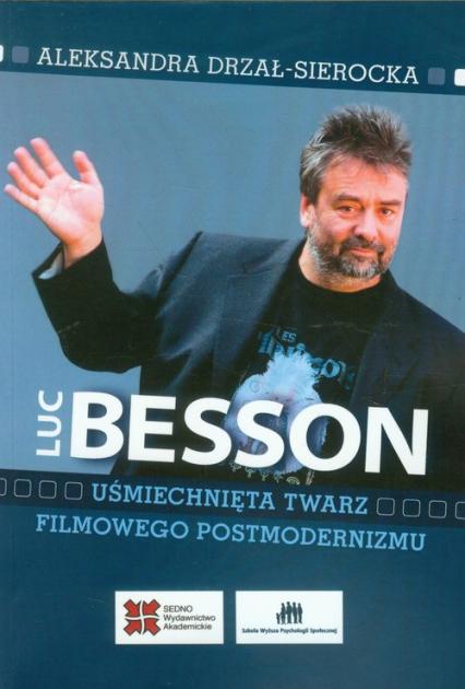 Luc Besson Uśmiechnięta twarz filmowego postmodernizmu - Aleksandra Drzał-Sierocka   okładka