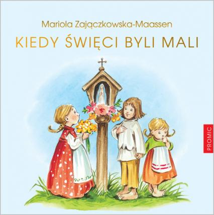 Kiedy święci byli mali - Mariola Maassen-Zajączkowska | okładka