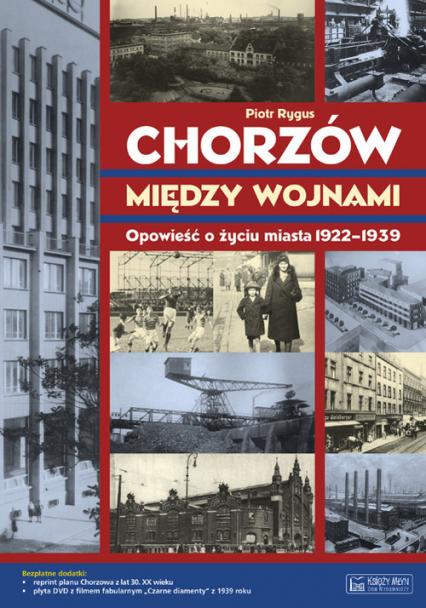 Chorzów między wojnami Opowieść o życiu miasta 1922-1939 - Piotr Rygus | okładka