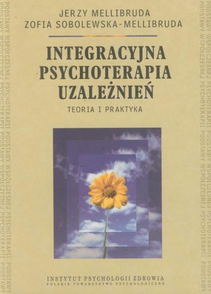 Integracyjna psychoterapia uzależnień Teoria i praktyka - Mellibruda Jerzy, Sobolewska-Mellibruda Zofia | okładka