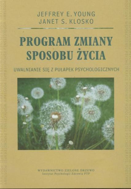 Program zmiany sposobu życia Uwalnianie się z pułapek psychologicznych - Young Jeffrey E., Klosko Janet S. | okładka