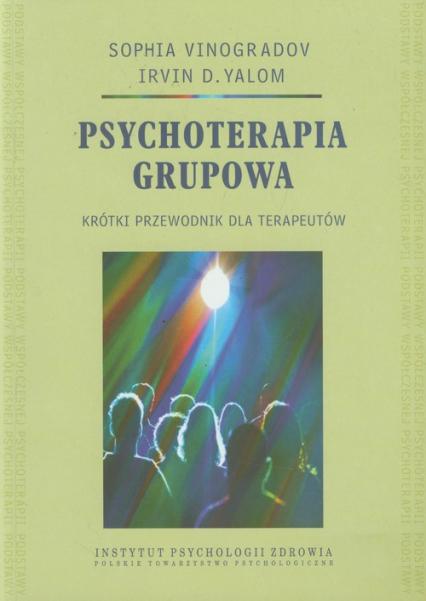 Psychoterapia grupowa Krótki przewodnik dla terapeutów - Vinogradov Sophia, Yalom Irvin D. | okładka
