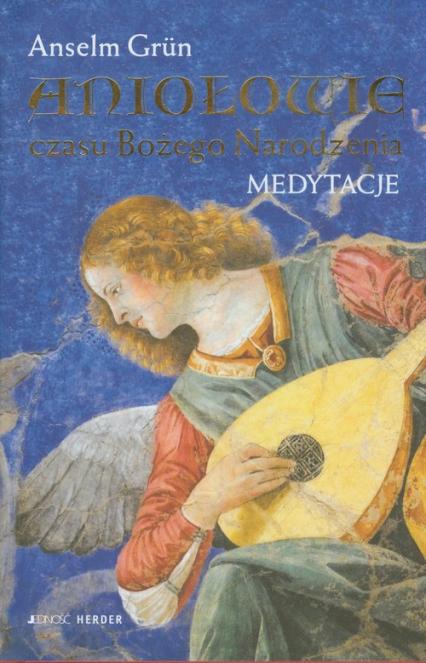 Aniołowie czasu Bożego Narodzenia Medytacje - Anselm Grun | okładka