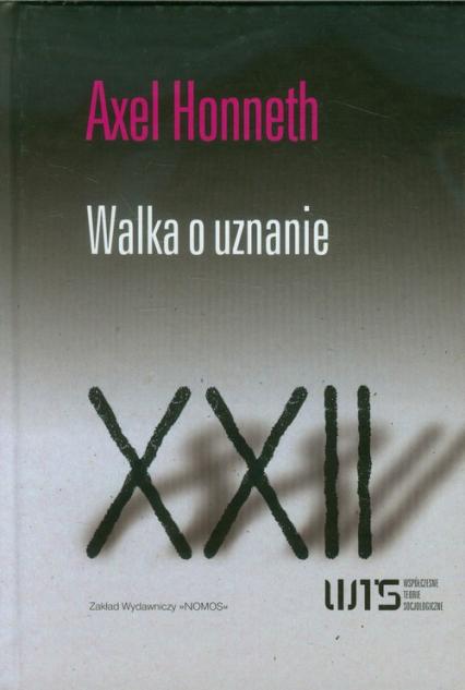 Walka o uznanie Współczzesne Teorie Socjologiczne XXII. Moralna gramatyka konfliktów społecznych. - Axel Honneth | okładka