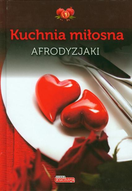 Kuchnia miłosna Afrodyzjaki -  | okładka