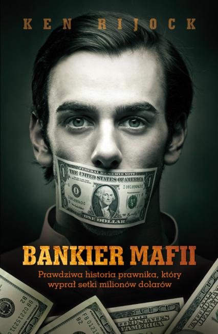 Bankier mafii Prawdziwa historia prawnika, który wyprał setki milionów dolarów - Ken Rijock | okładka