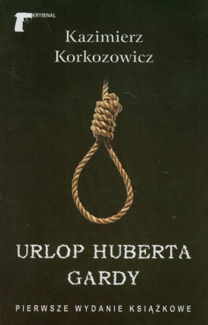 Urlop Huberta Gardy - Kazimierz Korkozowicz | okładka