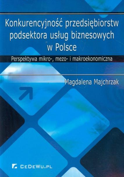 Konkurencyjność przedsiębiorstw podsektora usług biznesowych w Polsce Perspektywa mikro-, mezo- i makroekonomiczna - Magdalena Majchrzak   okładka