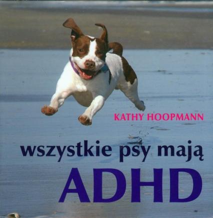 Wszystkie psy mają ADHD - Kathy Hoopmann | okładka