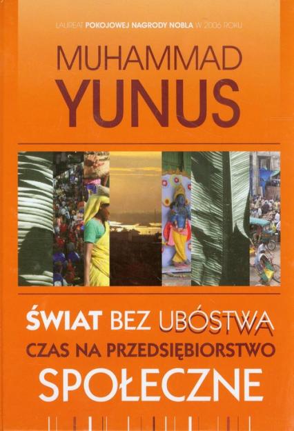 Świat bez ubóstwa Czas na przedsiębiorstwo społeczne - Muhammad Yunus   okładka