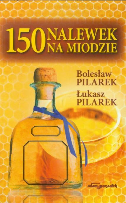 150 nalewek na miodzie - Pilarek Bolesław, Pilarek Łukasz | okładka
