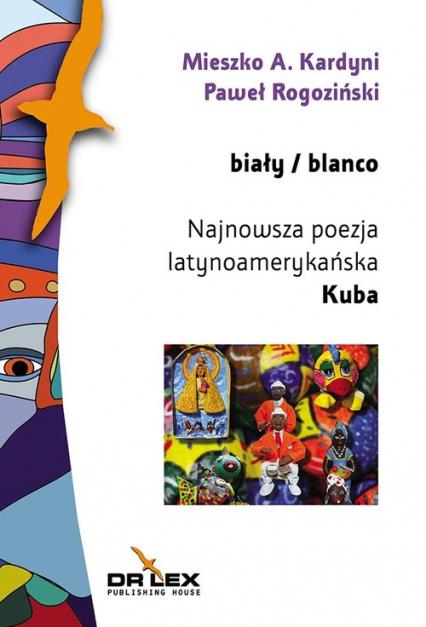 Biały / blanco Najnowsza poezja latynoamerykańska Kuba (antologia) - Kardyni Mieszko A., Rogoziński Paweł | okładka