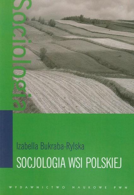 Socjologia wsi polskiej - Izabella Bukraba-Rylska | okładka