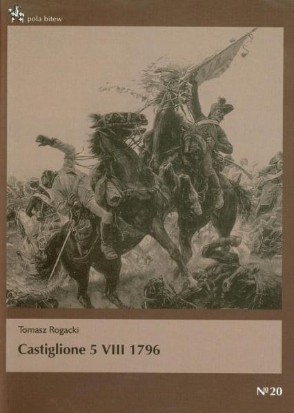 Castiglione 5 VIII 1796 - Tomasz Rogacki | okładka