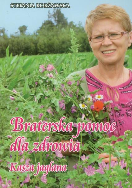 Braterska pomoc dla zdrowia Kasza jaglana - Stefania Korżawska | okładka
