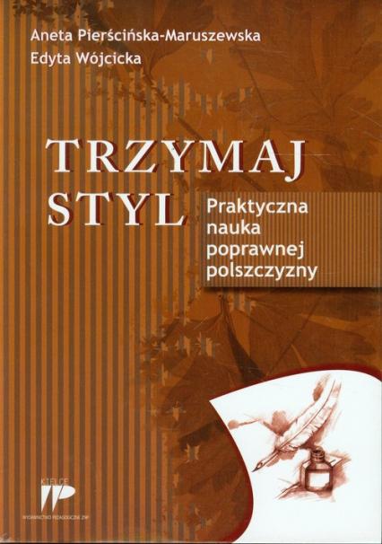 Trzymaj styl Praktyczna nauka poprawnej polszczyzny - Pierścińska-Maruszewska Aneta, Wójcicka Edyta | okładka