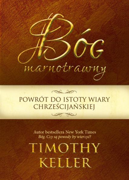Bóg marnotrawny Powrót do istoty wiary chrześcijańskiej - Timothy Keller | okładka