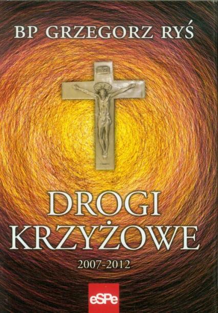 Drogi krzyżowe 2007-2012 - Grzegorz Ryś | okładka