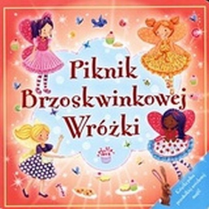 Piknik Brzoskwiniowej Wróżki - zbiorowa praca   okładka