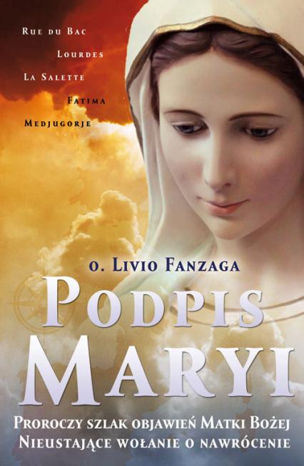 Podpis Maryi Proroczy szlak objawień Matki Bożej. Nieustające wołanie o nawrócenie - Livio Fanzaga | okładka