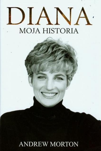 Diana Moja historia - Andrew Morton | okładka