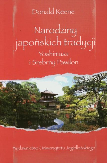 Narodziny japońskich tradycji Yoshimasa i Srebrny Pawilon - Donald Keene | okładka