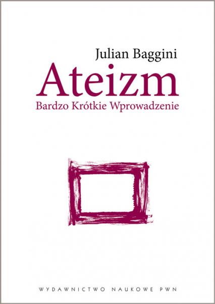 Ateizm Bardzo Krótkie Wprowadzenie - Julian Baggini   okładka