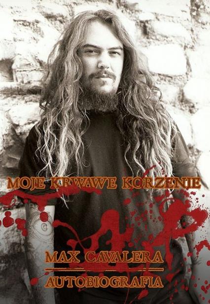 Max Cavalera. Moje krwawe korzenie Autobiografia - Max Cavalera   okładka