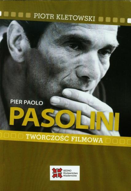 Pier Paolo Pasolini Twórczość filmowa - Piotr Kletowski   okładka