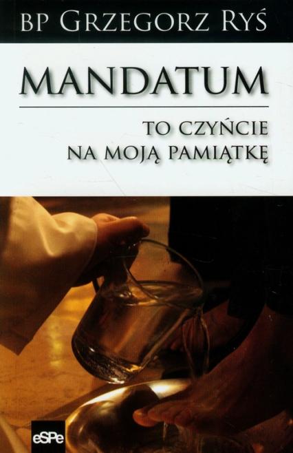 Mandatum To czyńcie na moją pamiątkę - Grzegorz Ryś | okładka
