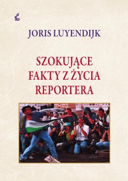 Szokujące fakty z życia reportera - Joris Luyendrijk | okładka
