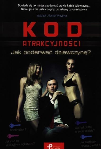 Kod atrakcyjności jak poderwać dziewczynę - Wojciech Przybysz | okładka