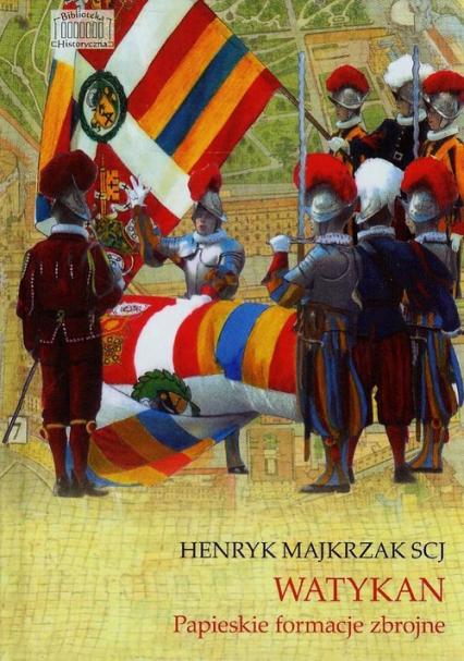 Watykan Papieskie formacje zbrojne - Henryk Majkrzak | okładka