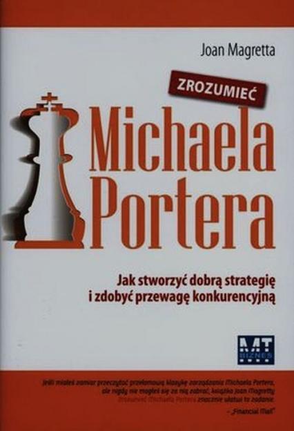 Zrozumieć Michaela Portera Jak stworzyć dobrą strategię i zdobyć przewagę konkurencyjną - Joan Magretta | okładka