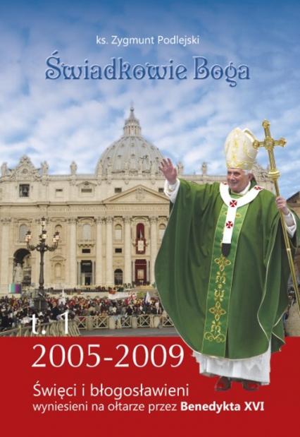 Świadkowie Boga Tom 1 Święci i Błogosławieni wyniesieni na ołtarze przez Benedykta XVI (2005 - 2009) - Zygmunt Podlejski | okładka