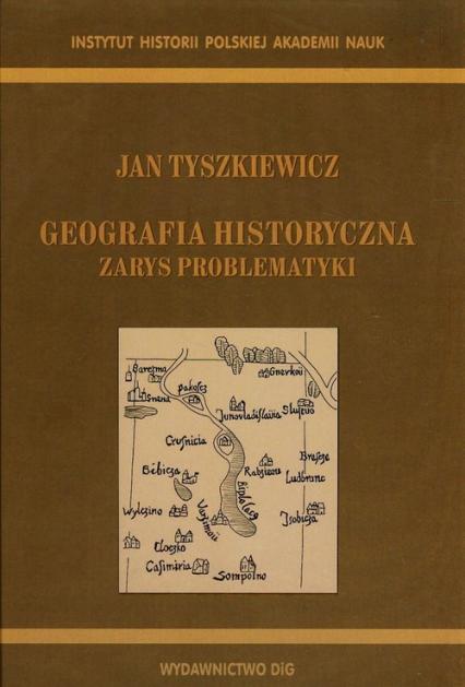 Geografia historyczna Zarys problematyki - Jan Tyszkiewicz | okładka